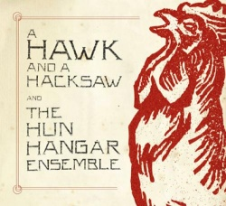 A Hawk And A Hacksaw - A Hawk And A Hacksaw And The Hun Hangár Ensemble (DOCK 47CDVD)